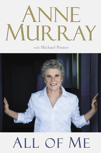 All of Me ebook by Anne Murray,Michael Posner