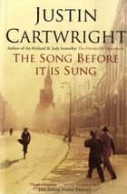 The Song Before It Is Sung ebook by Justin Cartwright