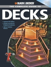 Black & Decker The Complete Guide to Decks: Updated 4th Edition, Includes the Newest Products & Fasteners, Add an Outdoor Kitchen - Updated 4th Edition, Includes the Newest Products & Fasteners, Add an Outdoor Kitchen ebook by Editors of Creative Publishing