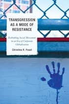 Transgression as a Mode of Resistance - Rethinking Social Movement in an Era of Corporate Globalization ebook by Christina R. Foust