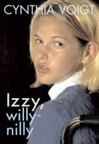 Izzy, Willy-Nilly ebook by Cynthia Voigt