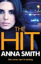 The Hit - A gripping, gritty thriller that will have you hooked from the first page! Rosie Gilmour 9 eBook by Anna Smith
