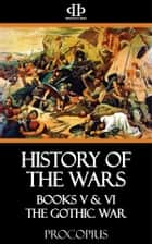 History of the Wars - Books V & VI - The Gothic War ebook by Procopius