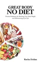 Great Body No Diet: Practical Solutions for Reaching Your Ideal Weight and Maintaining It for Life ebook by Racha Zeidan,Kevin Bennett