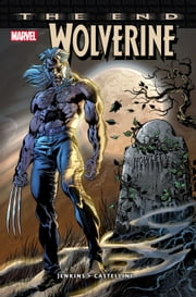 Wolverine: The End ebook by Paul Jenkins,Claudio Castellini