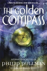The Golden Compass: His Dark Materials ebook by Philip Pullman