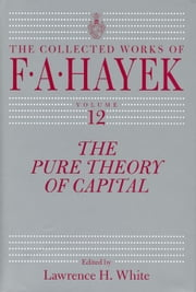 The Pure Theory of Capital ebook by F. A. Hayek,Lawrence H. White,Lawrence H. White,Bruce Caldwell