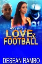 All's Fair in Love and Football ebook by Desean Rambo