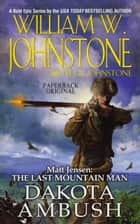 Matt Jensen, The Last Mountain Man: Dakota Ambush ebook by William W. Johnstone,J.A. Johnstone