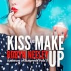 Kiss and Make Up audiobook by Robyn Neeley