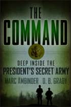 The Command - Deep Inside the President's Secret Army ebook by Marc Ambinder, D. B. Grady