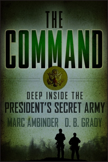 The Command - Deep Inside the President's Secret Army ebook by Marc Ambinder,D. B. Grady