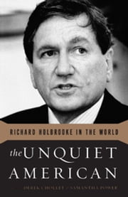 The Unquiet American - Richard Holbrooke in the World ebook by Derek Chollet,Samantha Power