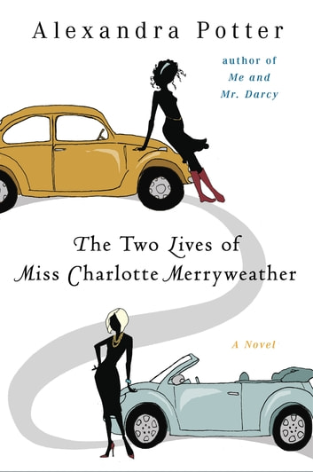The Two Lives of Miss Charlotte Merryweather - A Novel eBook by Alexandra Potter