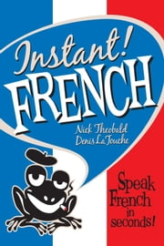 Instant! French ebook by Nick Theobald & Denis La Touche
