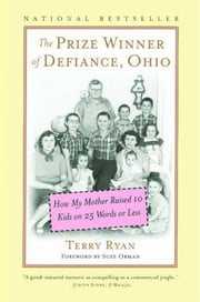 The Prize Winner of Defiance, Ohio - How My Mother Raised 10 Kids on 25 Words or Less ebook by Terry Ryan,Suze Orman