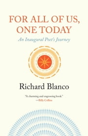 For All of Us, One Today - An Inaugural Poet's Journey ebook by Richard Blanco