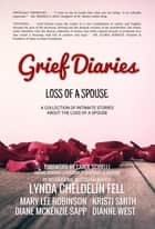 Grief Diaries - Loss of a Spouse ebook by Lynda Cheldelin Fell, Mary Lee Robinson, Kristi Smith