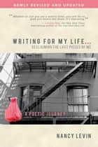Writing For My Life... Reclaiming the Lost Pieces of Me ebook by Nancy Levin