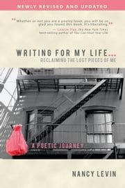 Writing For My Life... Reclaiming the Lost Pieces of Me - A Poetic Journey ebook by Nancy Levin