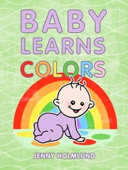 Baby Learns Colors ebook by Jenny Holmlund