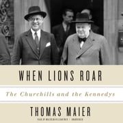When Lions Roar - The Churchills and the Kennedys audiobook by Thomas Maier
