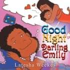 Good Night Darling Emily ebook by Latesha Weekes