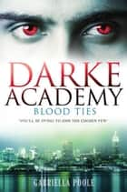 Darke Academy 2: Blood Ties - Book 2 ebook by Gabriella Poole