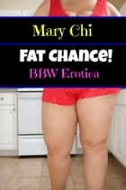 Fat Chance! - BBW Erotica ebook by Mary Chi