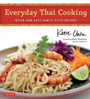 Everyday Thai Cooking - Quick and Easy Family Style Recipes eBook by Katie Chin