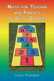 Math for Teacher and Parents of Sixth Graders ebook by Irina Kleyman