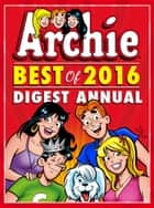 Archie: Best of 2016 Digest Annual eBook by Archie Superstars