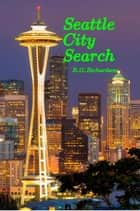 Seattle City Search ebook by R.G. Richardson