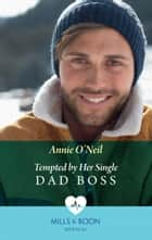 Tempted By Her Single Dad Boss (Mills & Boon Medical) (Single Dad Docs, Book 1) ebook by Annie O'Neil