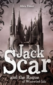 Jack Scar: And The Rogue of Westwind Isle ebook by Abra Ebner