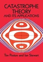 Catastrophe Theory and Its Applications ebook by Tim Poston, Ian Stewart
