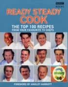 The Top 100 Recipes from Ready, Steady, Cook! ebook by Ainsley Harriott