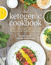 The Ketogenic Cookbook - Nutritious Low-Carb, High-Fat Paleo Meals to Heal Your Body ebook by Jimmy Moore, Maria Emmerich