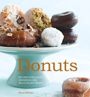 Donuts - Recipes for glazed, sprinkled & jelly-filled delights ebook by Elinor Klivans