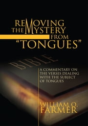 Removing the Mystery from Tongues ebook by William O. Farmer