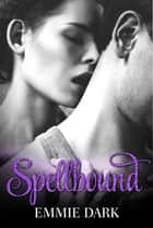 Spellbound ebook by Emmie Dark
