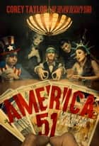 "America 51 - A Probe into the Realities That Are Hiding Inside ""The Greatest Country in the World"" ebook by Corey Taylor"