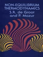 Non-Equilibrium Thermodynamics ebook by S. R. De Groot,P. Mazur
