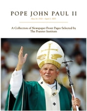 Pope John Paul II - May 18, 1920 - April 2, 2005 ebook by The Poynter Institute