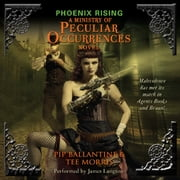 Phoenix Rising - A Ministry of Peculiar Occurrences Novel audiobook by Pip Ballantine, Tee Morris