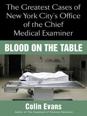 Blood On The Table - The Greatest Cases of New York City's Office of the Chief Medical Examiner ebook by Colin Evans
