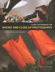 Flash Techniques for Macro and Close-Up Photography: A Guide for Digital Photographers ebook by Deutschmann, Rod