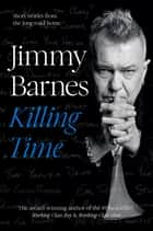 Killing Time - Short stories from the long road home ebook by Jimmy Barnes