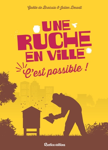 Une ruche en ville, c'est possible ! ebook by Gaëlle De Broissia,Julien Desodt