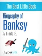 Banksy (Iconoclastic Street Artist and Graffiti Artist, Creator of Wall and Piece) ebook by Linda F.